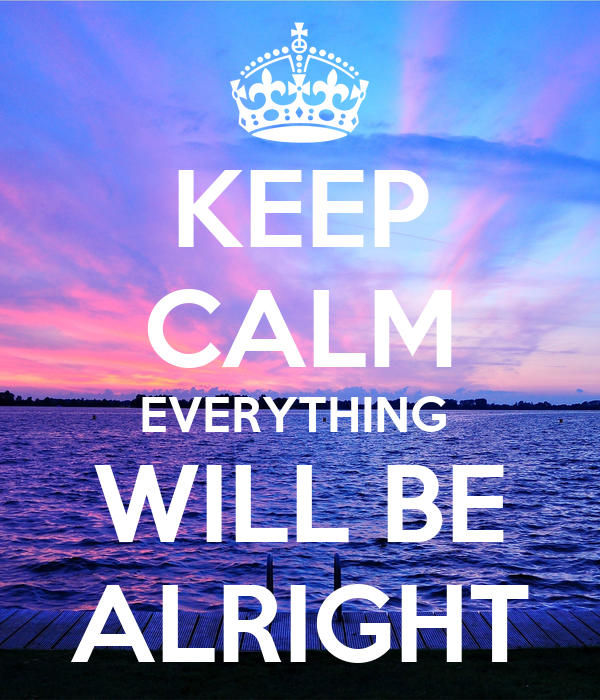 Keep calm everything will be alright poster - Make your own keep calm wallpaper free ...