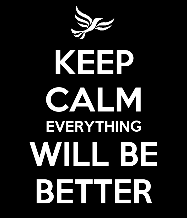 KEEP CALM EVERYTHING WILL BE BETTER