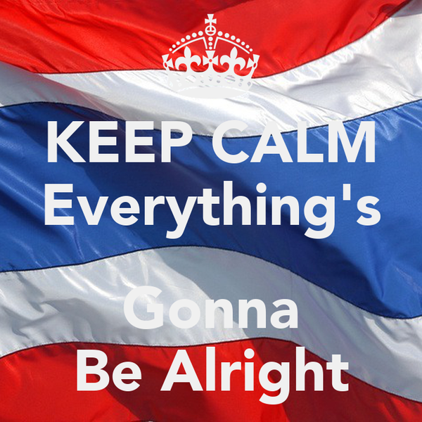 KEEP CALM Everything's  Gonna  Be Alright