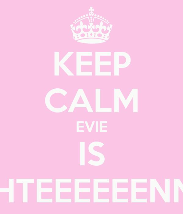 KEEP CALM EVIE IS EIGHTEEEEEENNNN