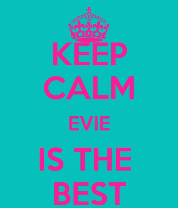 KEEP CALM EVIE IS THE  BEST
