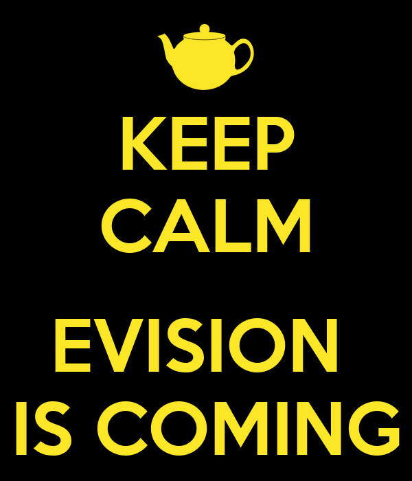 KEEP CALM  EVISION  IS COMING