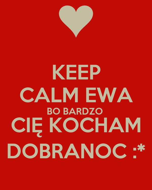 KEEP CALM EWA BO BARDZO  CIĘ KOCHAM DOBRANOC :*