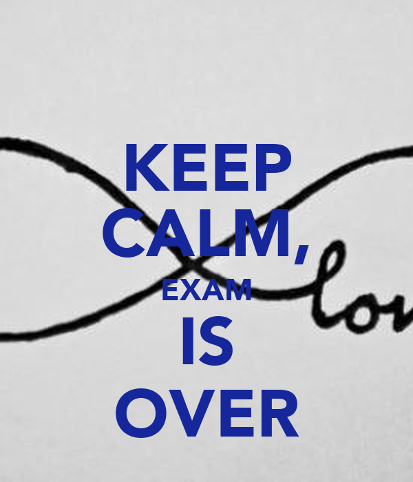 KEEP CALM, EXAM IS OVER