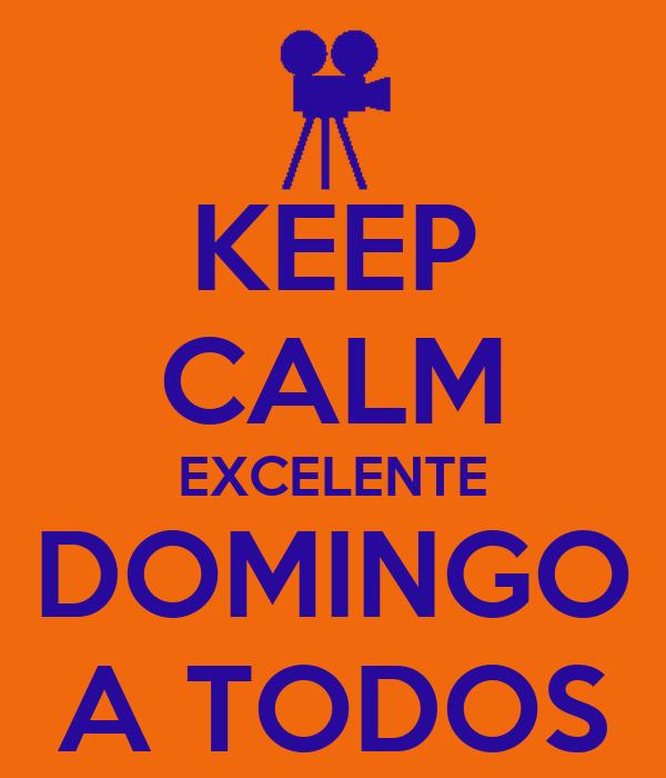 KEEP CALM EXCELENTE DOMINGO A TODOS
