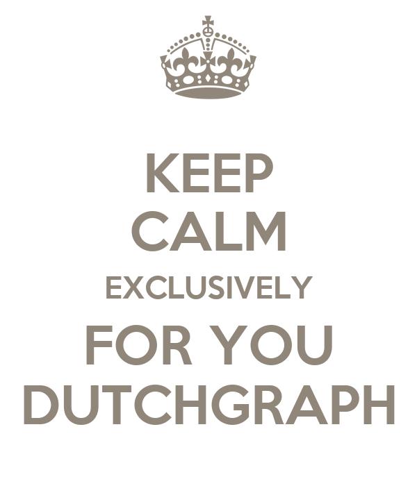 KEEP CALM EXCLUSIVELY FOR YOU DUTCHGRAPH