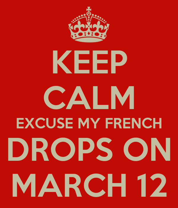 KEEP CALM EXCUSE MY FRENCH DROPS ON MARCH 12