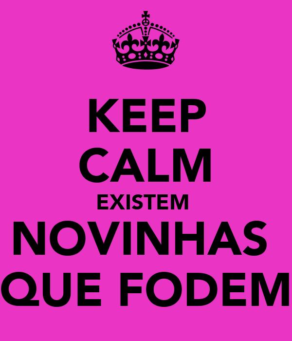 KEEP CALM EXISTEM  NOVINHAS  QUE FODEM