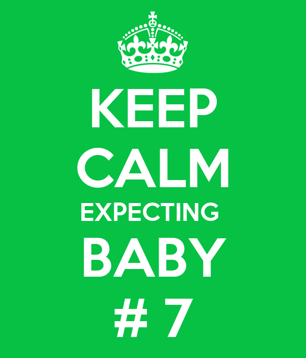 KEEP CALM EXPECTING  BABY # 7