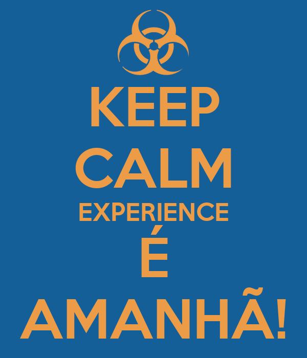 KEEP CALM EXPERIENCE É AMANHÃ!