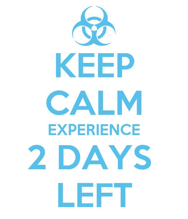KEEP CALM EXPERIENCE 2 DAYS  LEFT