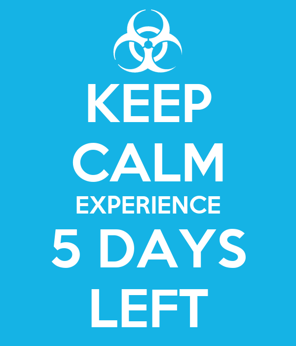 KEEP CALM EXPERIENCE 5 DAYS LEFT