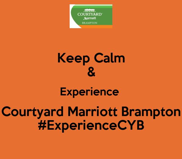 Keep Calm & Experience  Courtyard Marriott Brampton #ExperienceCYB