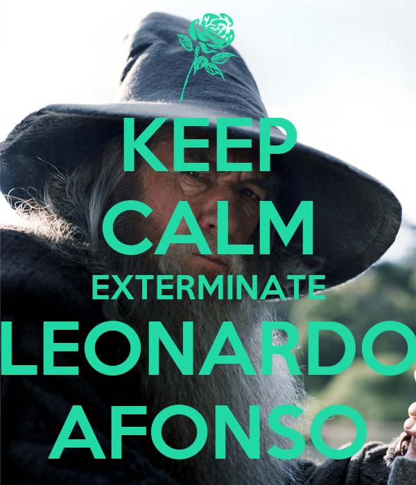 KEEP CALM EXTERMINATE LEONARDO AFONSO