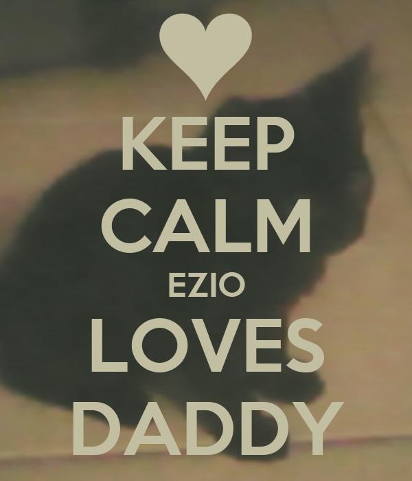 KEEP CALM EZIO LOVES DADDY