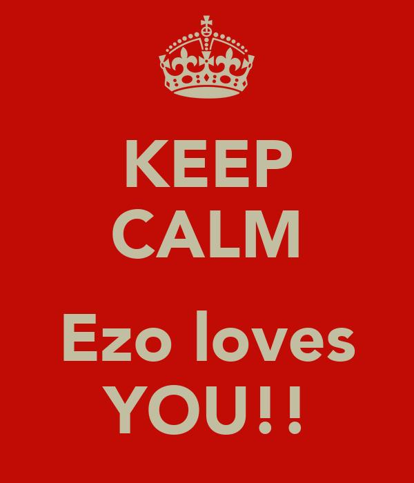 KEEP CALM  Ezo loves YOU!!