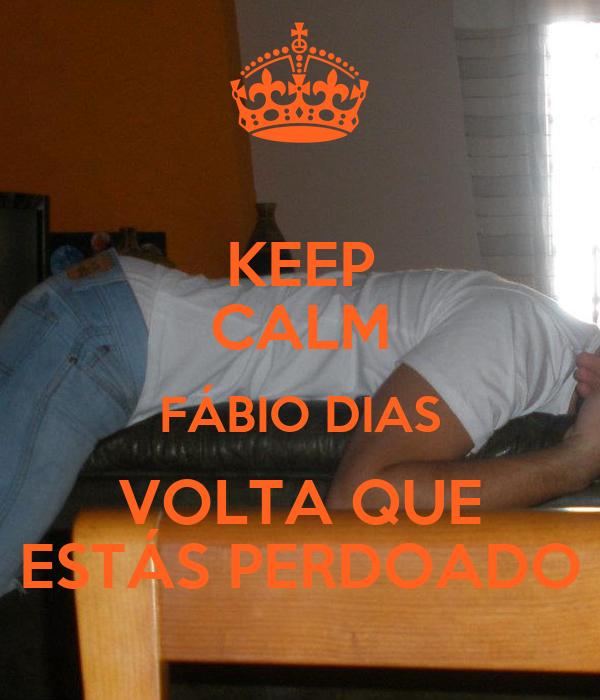 KEEP CALM FÁBIO DIAS VOLTA QUE ESTÁS PERDOADO
