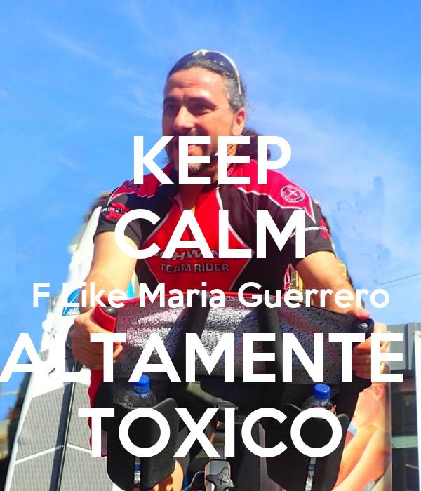 KEEP CALM F Like Maria Guerrero ALTAMENTE  TOXICO