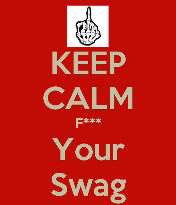 KEEP CALM F*** Your Swag