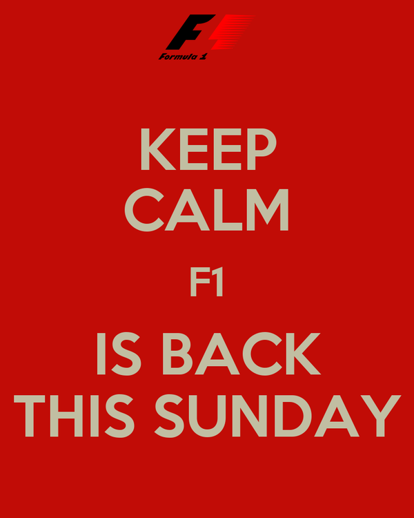 KEEP CALM F1 IS BACK THIS SUNDAY