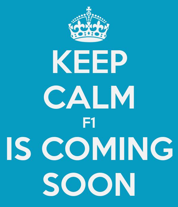 KEEP CALM F1 IS COMING SOON