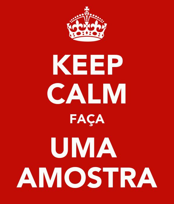KEEP CALM FAÇA UMA  AMOSTRA