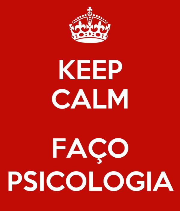 KEEP CALM  FAÇO PSICOLOGIA