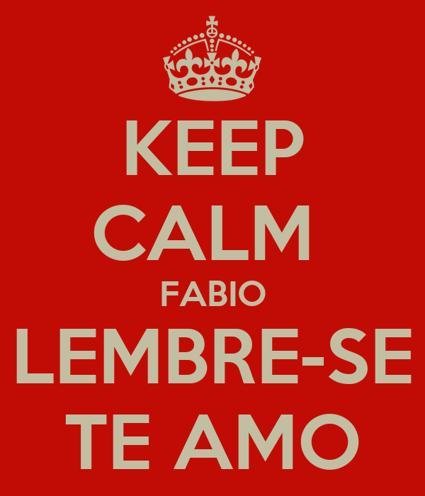 KEEP CALM  FABIO LEMBRE-SE TE AMO