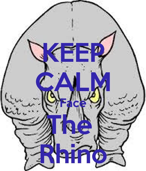 KEEP CALM Face The  Rhino