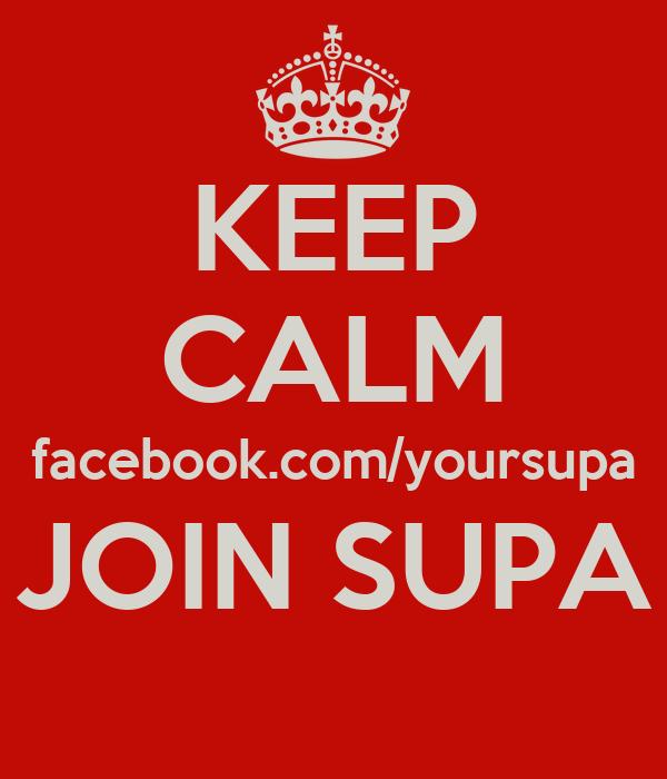 KEEP CALM facebook.com/yoursupa JOIN SUPA