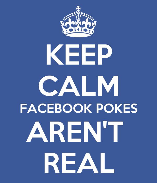 KEEP CALM FACEBOOK POKES AREN'T  REAL