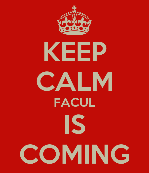 KEEP CALM FACUL IS COMING