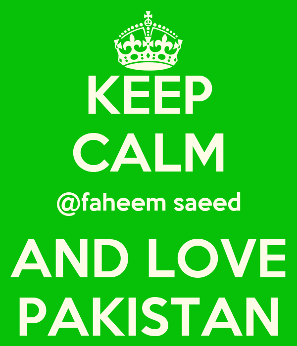 KEEP CALM @faheem saeed AND LOVE PAKISTAN