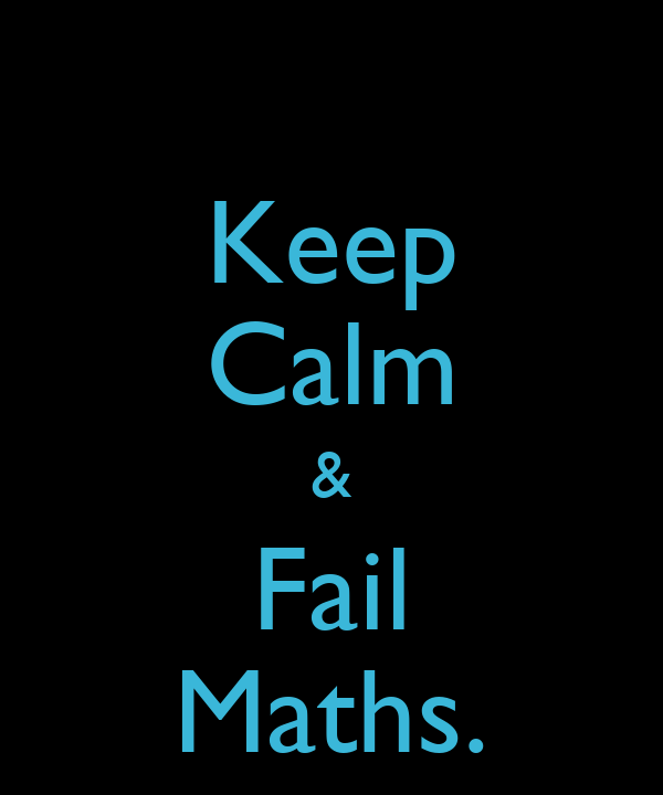 Keep Calm & Fail Maths.