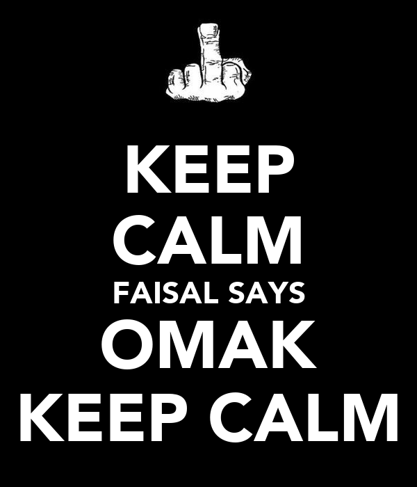 KEEP CALM FAISAL SAYS OMAK KEEP CALM