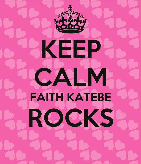KEEP CALM FAITH KATEBE ROCKS