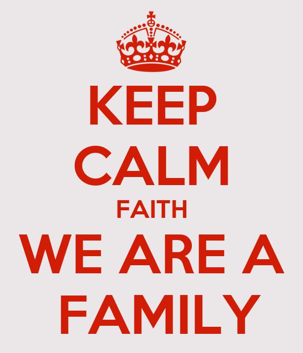 KEEP CALM FAITH WE ARE A  FAMILY