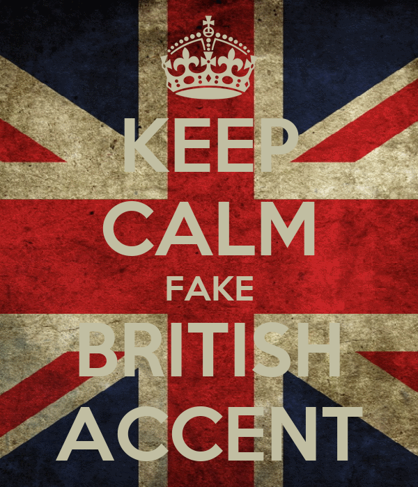 KEEP CALM FAKE BRITISH ACCENT