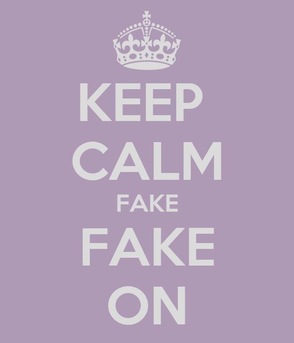 KEEP  CALM FAKE FAKE ON