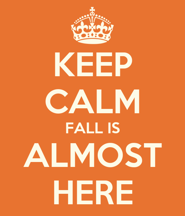 KEEP CALM FALL IS ALMOST HERE