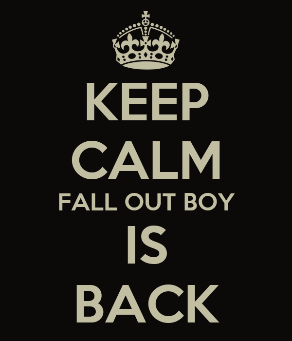 KEEP CALM FALL OUT BOY IS BACK