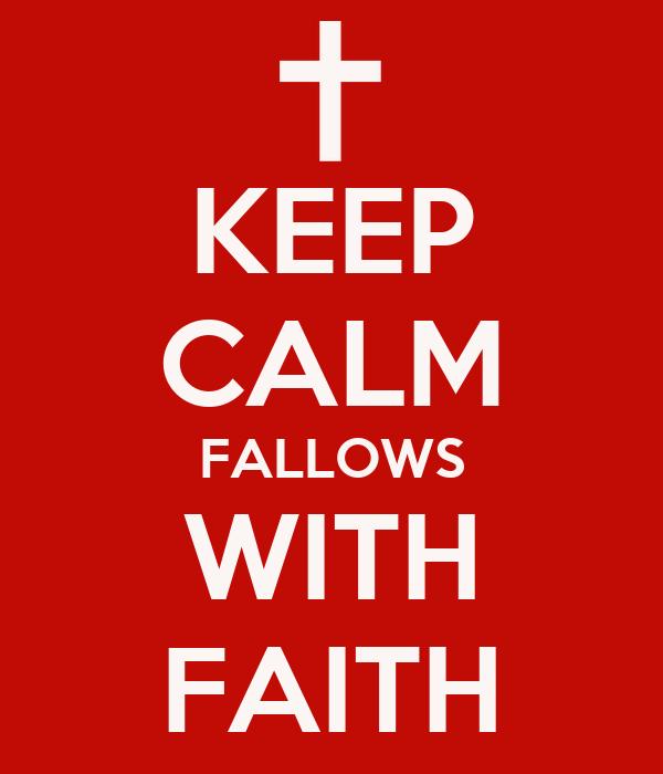 KEEP CALM FALLOWS WITH FAITH