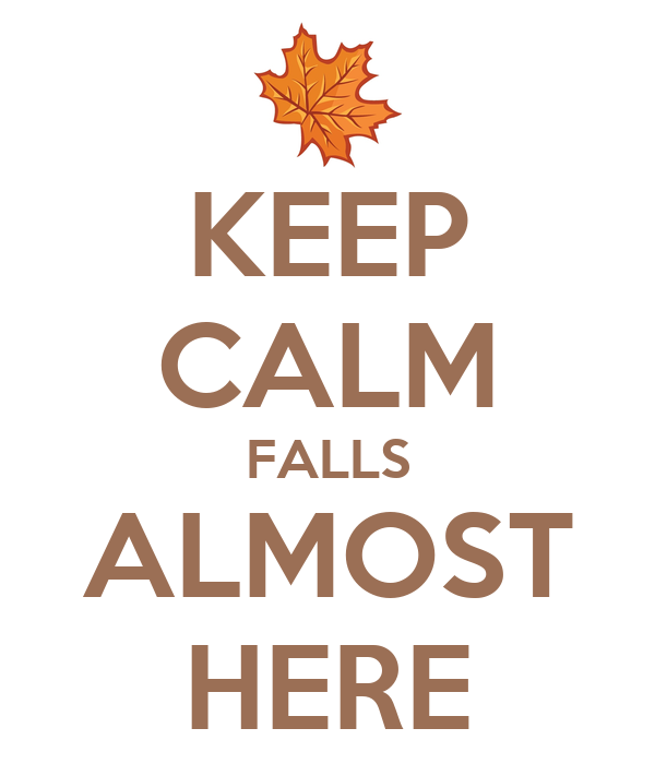 KEEP CALM FALLS ALMOST HERE