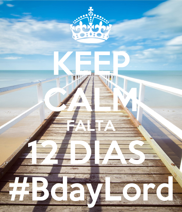 KEEP CALM FALTA 12 DIAS  #BdayLord