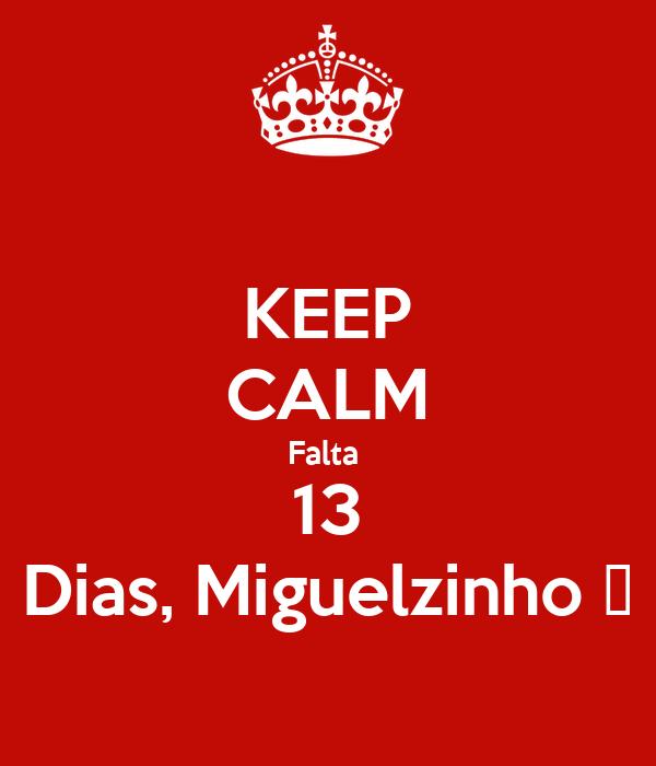 KEEP CALM Falta  13 Dias, Miguelzinho 💖