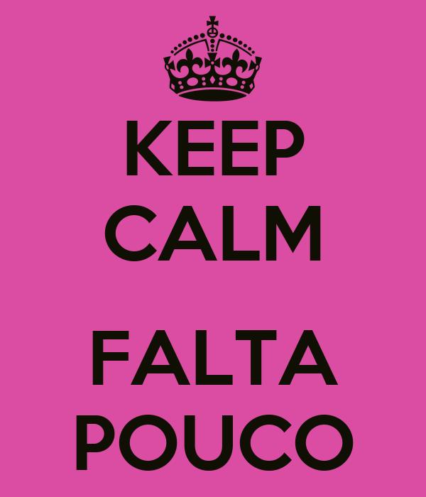 KEEP CALM  FALTA POUCO