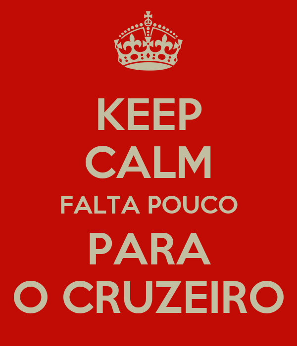 KEEP CALM FALTA POUCO PARA O CRUZEIRO