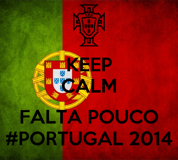 KEEP CALM  FALTA POUCO #PORTUGAL 2014