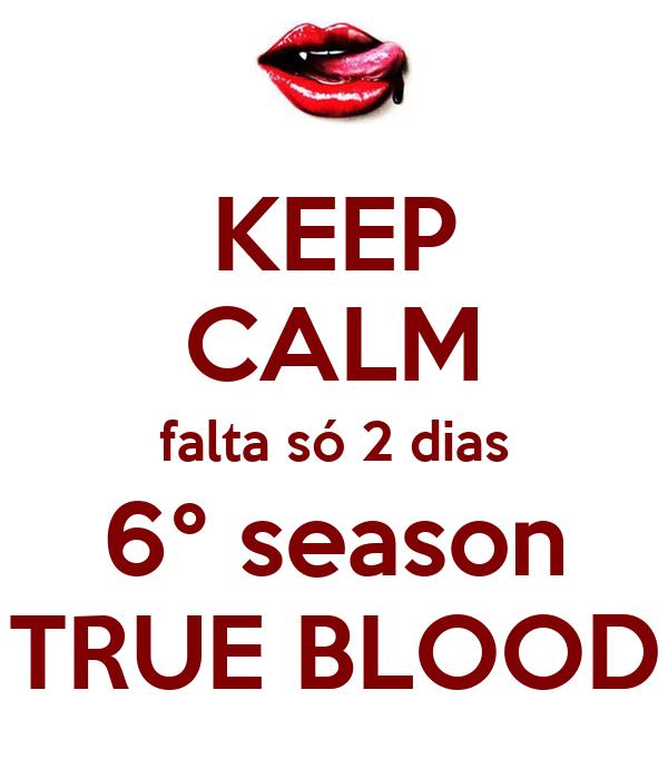 KEEP CALM falta só 2 dias 6° season TRUE BLOOD