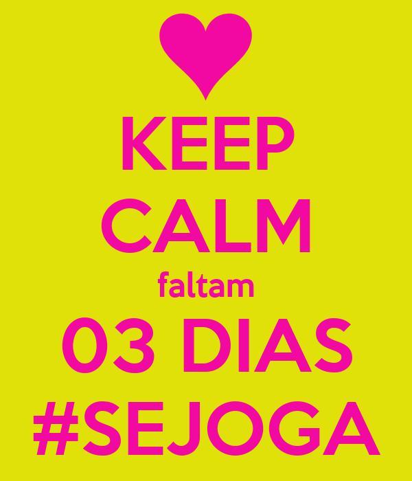 KEEP CALM faltam 03 DIAS #SEJOGA